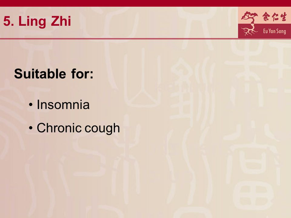 5. Ling Zhi Suitable for: Insomnia Chronic cough