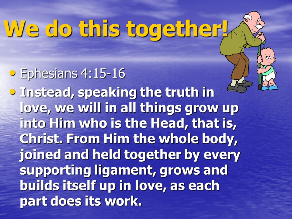 We do this together! Ephesians 4:15-16