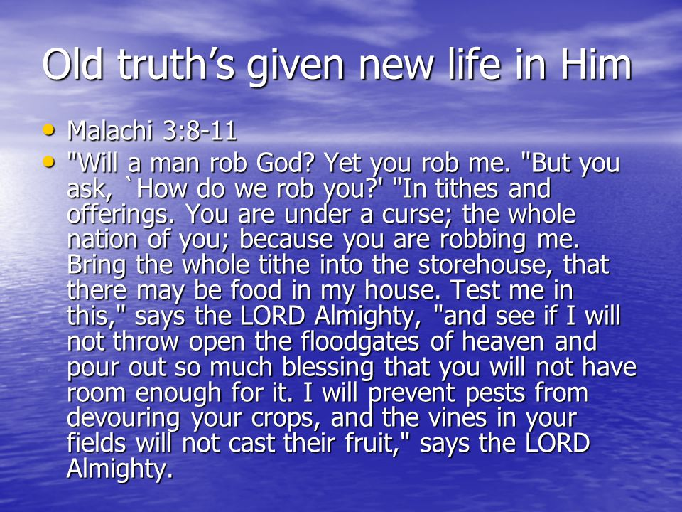 Old truth's given new life in Him