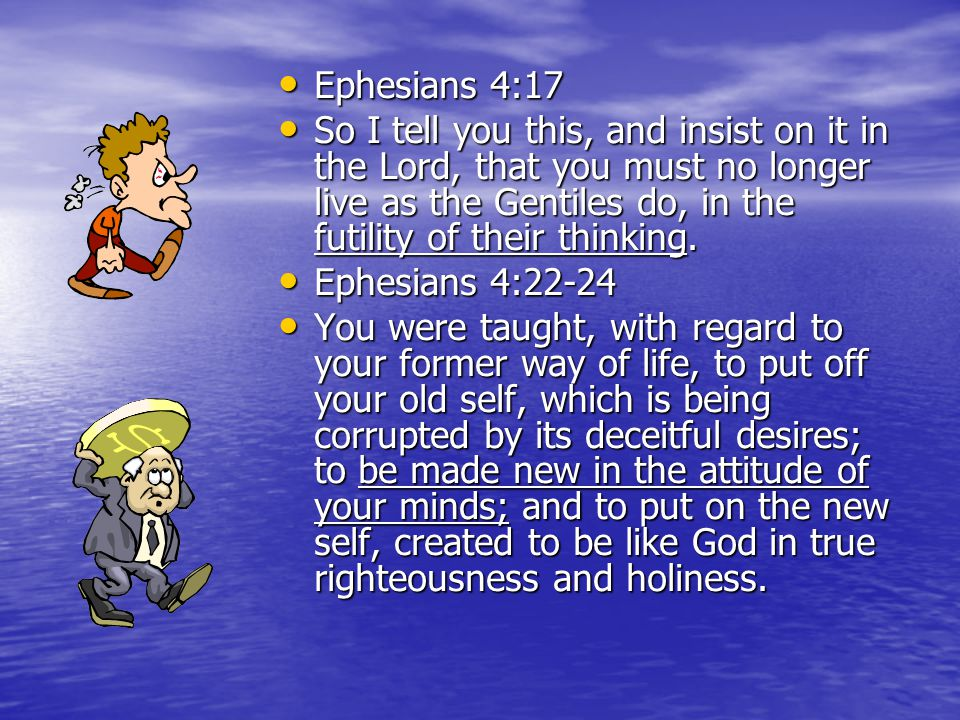 Ephesians 4:17 So I tell you this, and insist on it in the Lord, that you must no longer live as the Gentiles do, in the futility of their thinking.