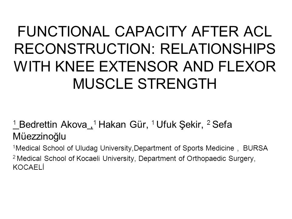 FUNCTIONAL CAPACITY AFTER ACL RECONSTRUCTION: RELATIONSHIPS WITH KNEE EXTENSOR AND FLEXOR MUSCLE STRENGTH