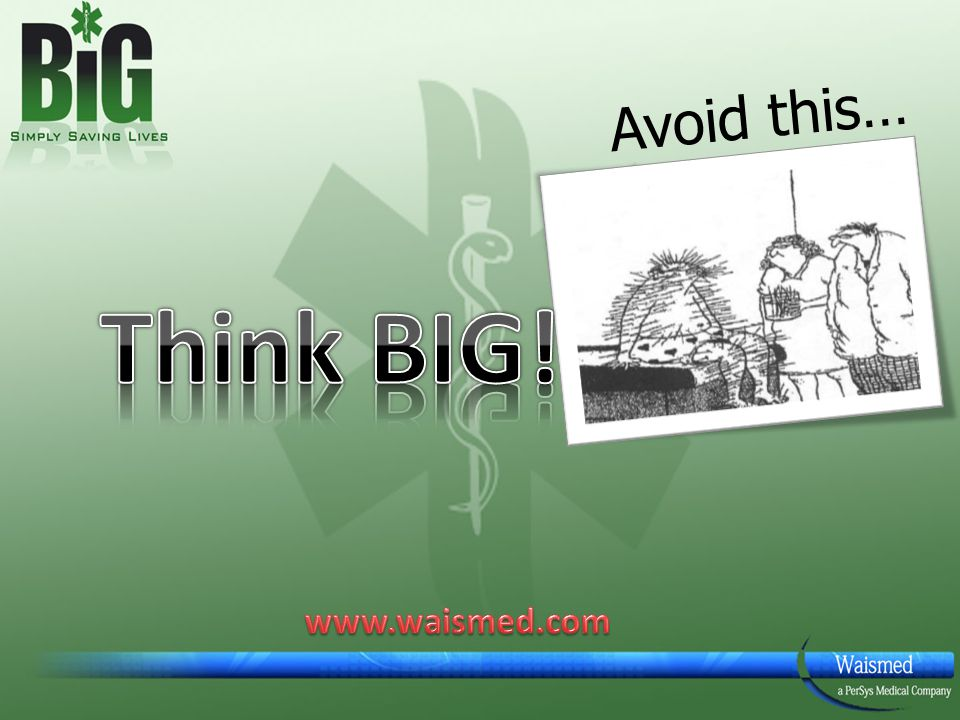 Avoid this… Think BIG! www.waismed.com