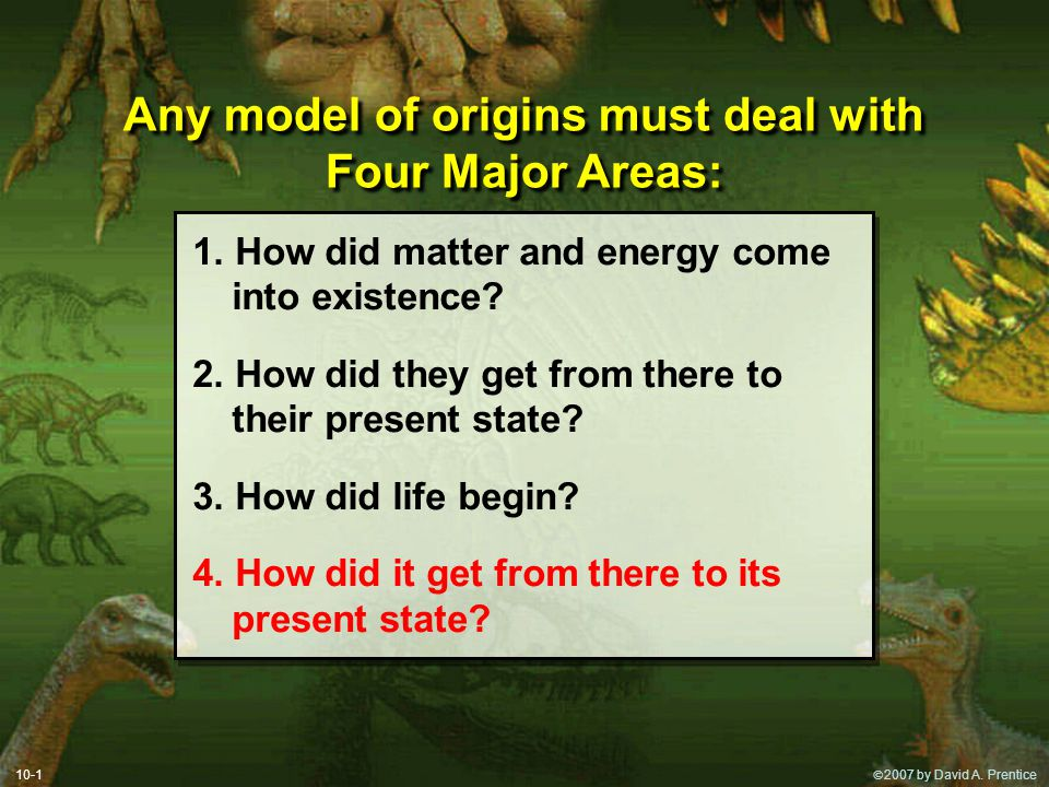 Any model of origins must deal with Four Major Areas: