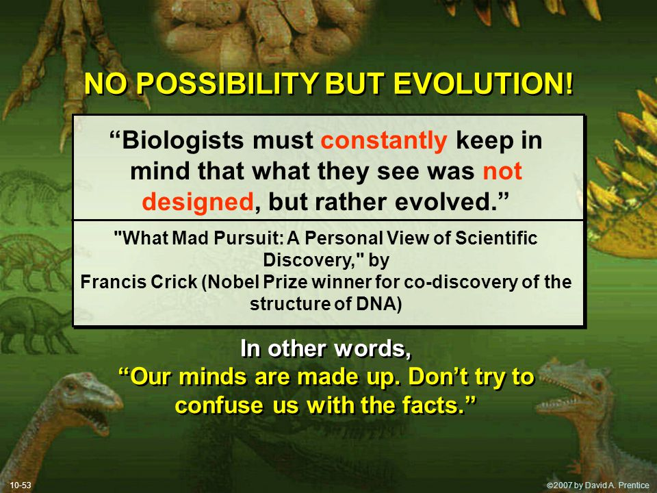 NO POSSIBILITY BUT EVOLUTION!