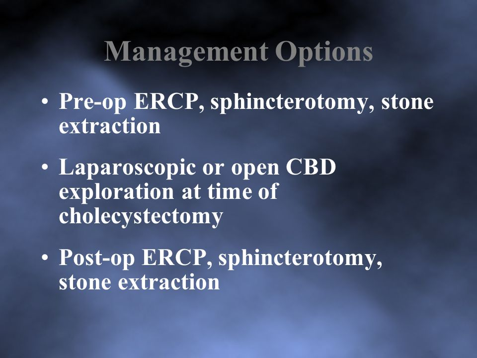 Management Options Pre-op ERCP, sphincterotomy, stone extraction