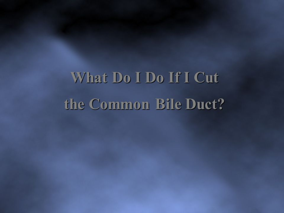 What Do I Do If I Cut the Common Bile Duct