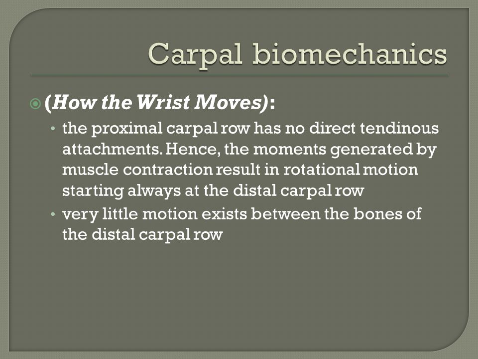 Carpal biomechanics (How the Wrist Moves):