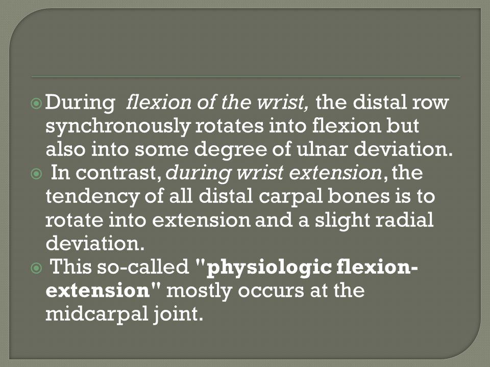During flexion of the wrist, the distal row synchronously rotates into flexion but also into some degree of ulnar deviation.