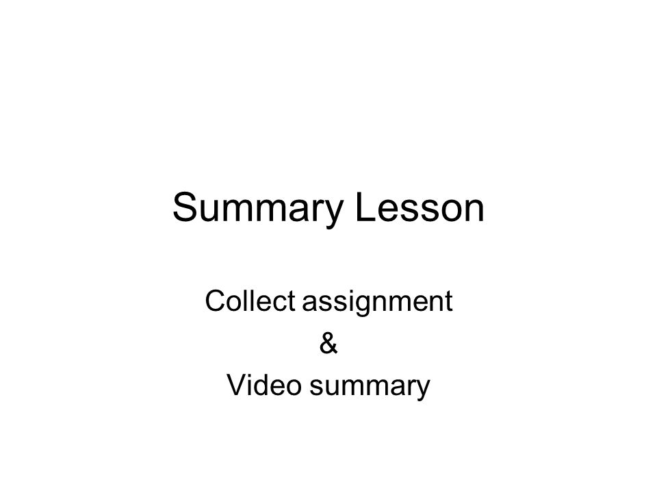 Collect assignment & Video summary