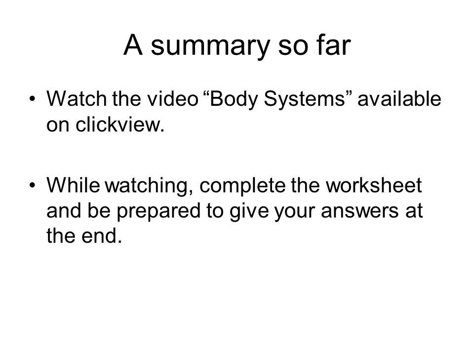 A summary so far Watch the video Body Systems available on clickview.