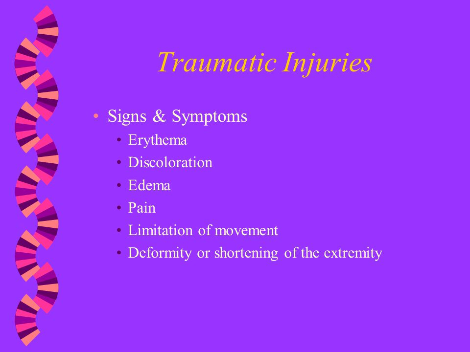 Traumatic Injuries Signs & Symptoms Erythema Discoloration Edema Pain
