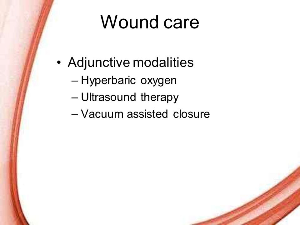 Wound care Adjunctive modalities Hyperbaric oxygen Ultrasound therapy