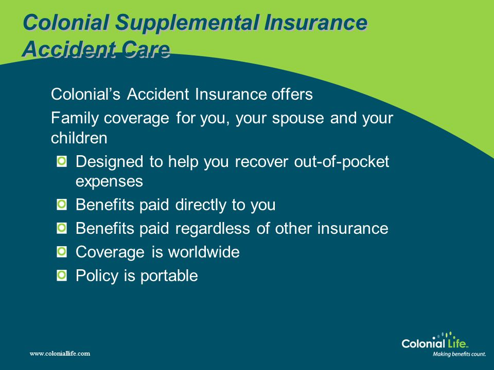 the benefits of supplemental insurance You're familiar with your major medical insurance plan, which  for you are made  directly to health care providers.
