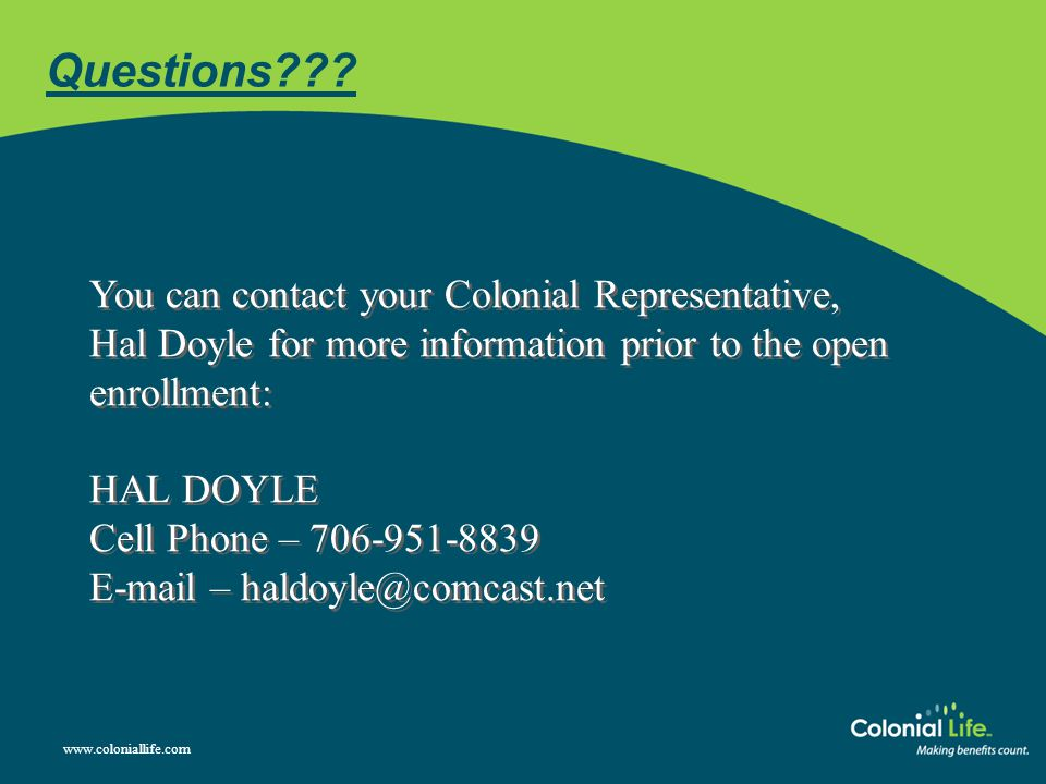 Questions You can contact your Colonial Representative, Hal Doyle for more information prior to the open enrollment: