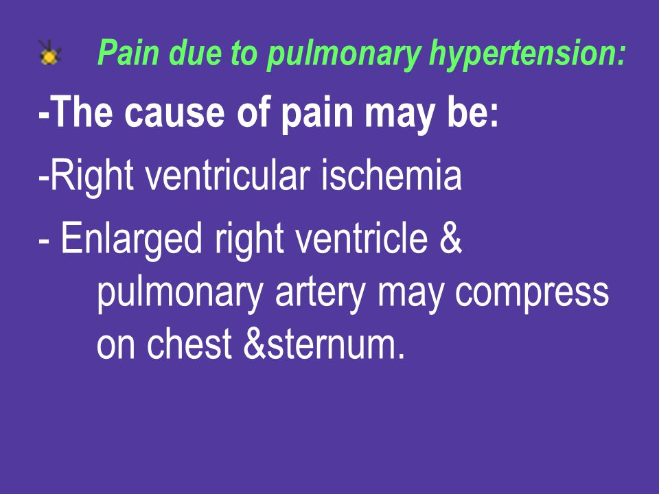 -The cause of pain may be: -Right ventricular ischemia