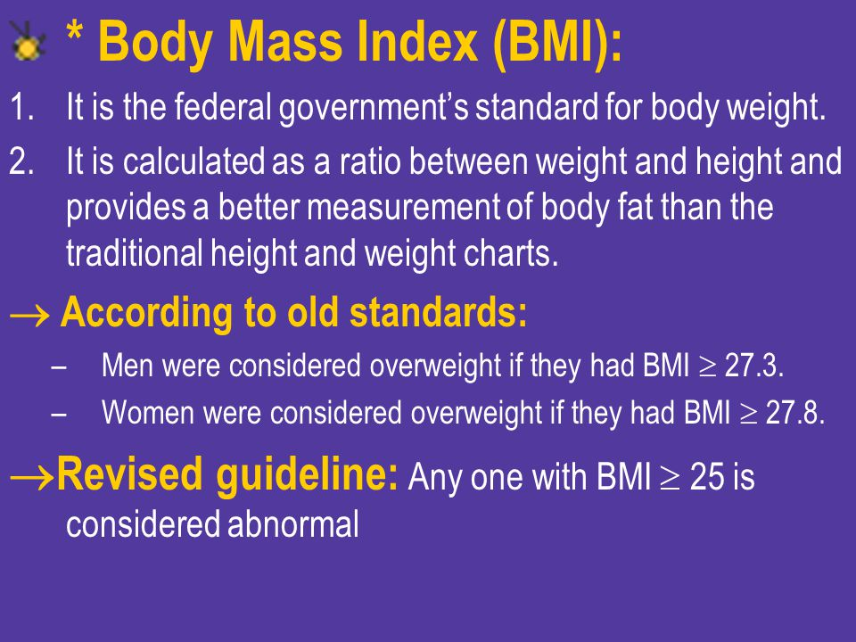 * Body Mass Index (BMI):