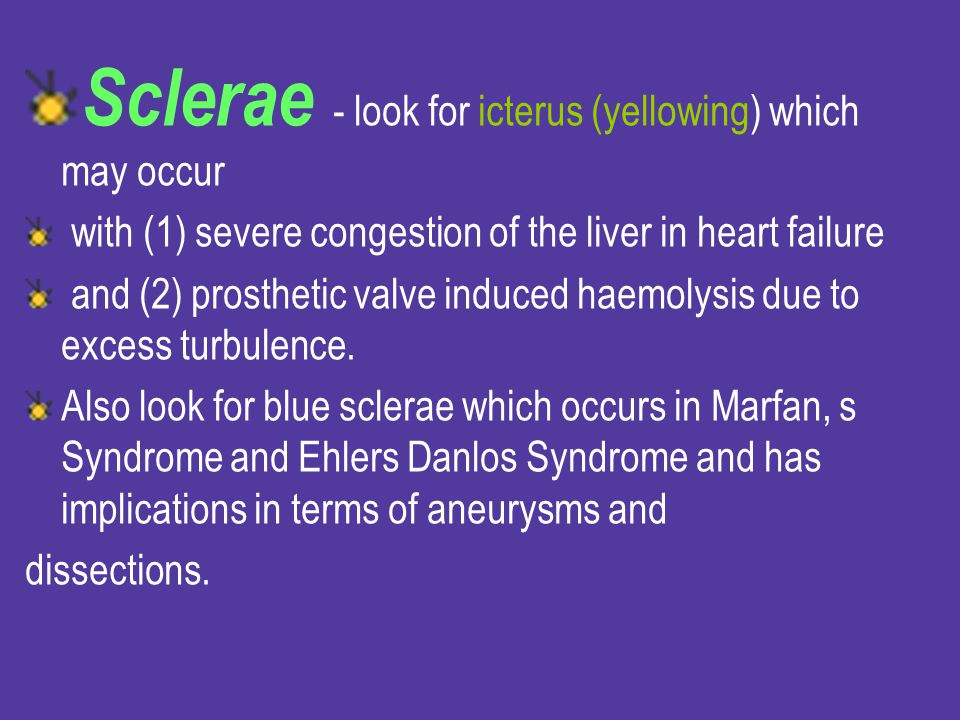 Sclerae - look for icterus (yellowing) which may occur