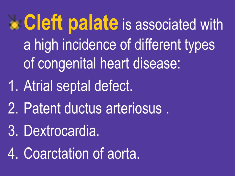 Cleft palate is associated with a high incidence of different types of congenital heart disease: