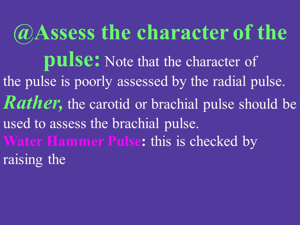 @Assess the character of the pulse: Note that the character of