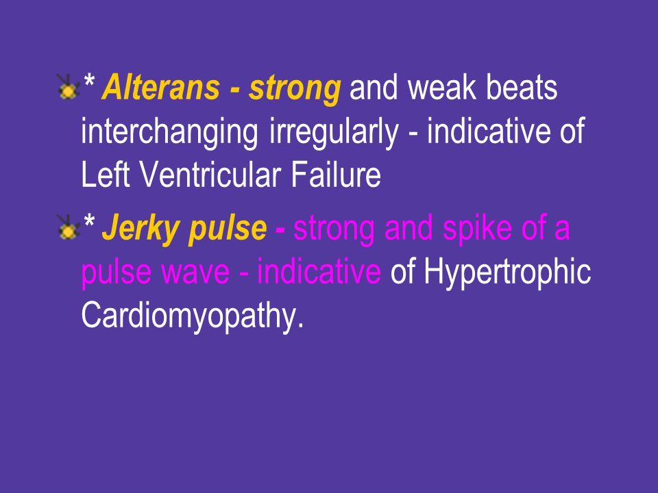 * Alterans - strong and weak beats interchanging irregularly - indicative of Left Ventricular Failure