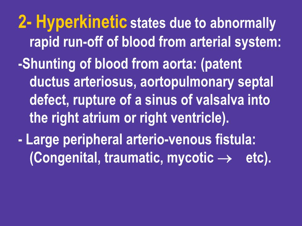 2- Hyperkinetic states due to abnormally rapid run-off of blood from arterial system: