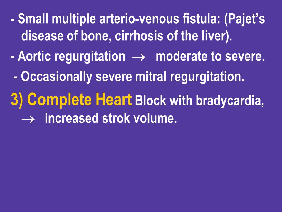 3) Complete Heart Block with bradycardia,  increased strok volume.