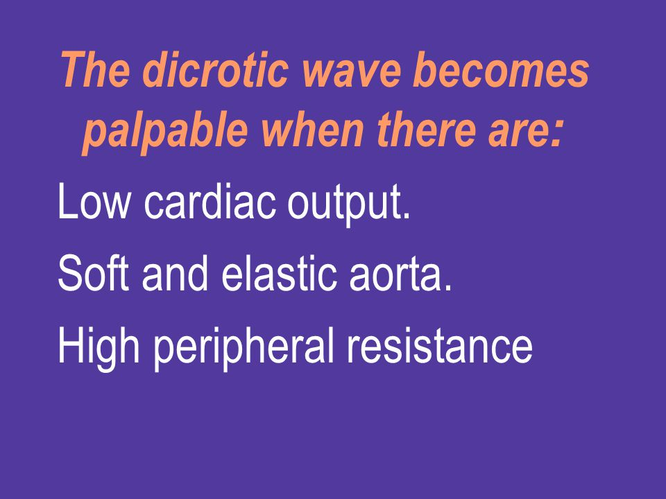 The dicrotic wave becomes palpable when there are: