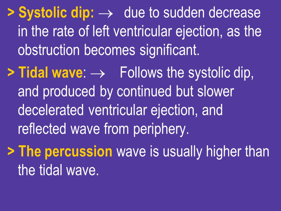 > Systolic dip:  due to sudden decrease in the rate of left ventricular ejection, as the obstruction becomes significant.