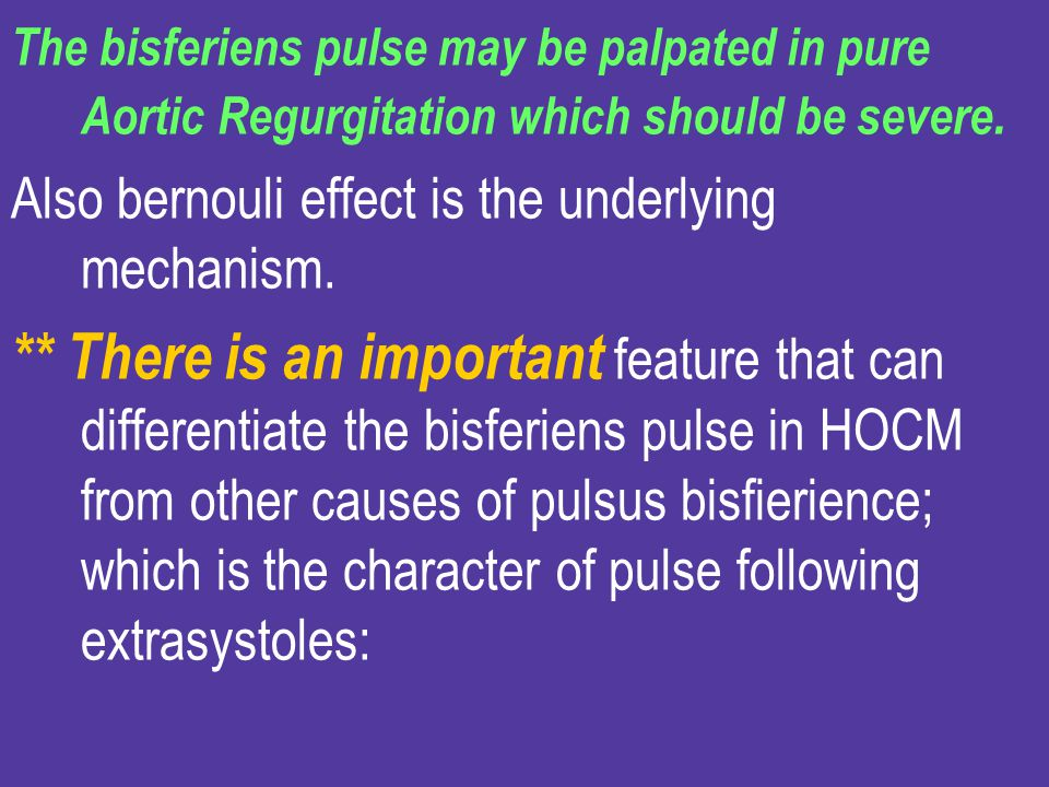 The bisferiens pulse may be palpated in pure Aortic Regurgitation which should be severe.