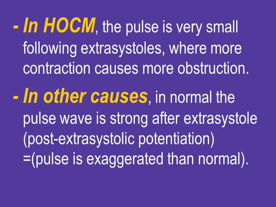 - In HOCM, the pulse is very small following extrasystoles, where more contraction causes more obstruction.