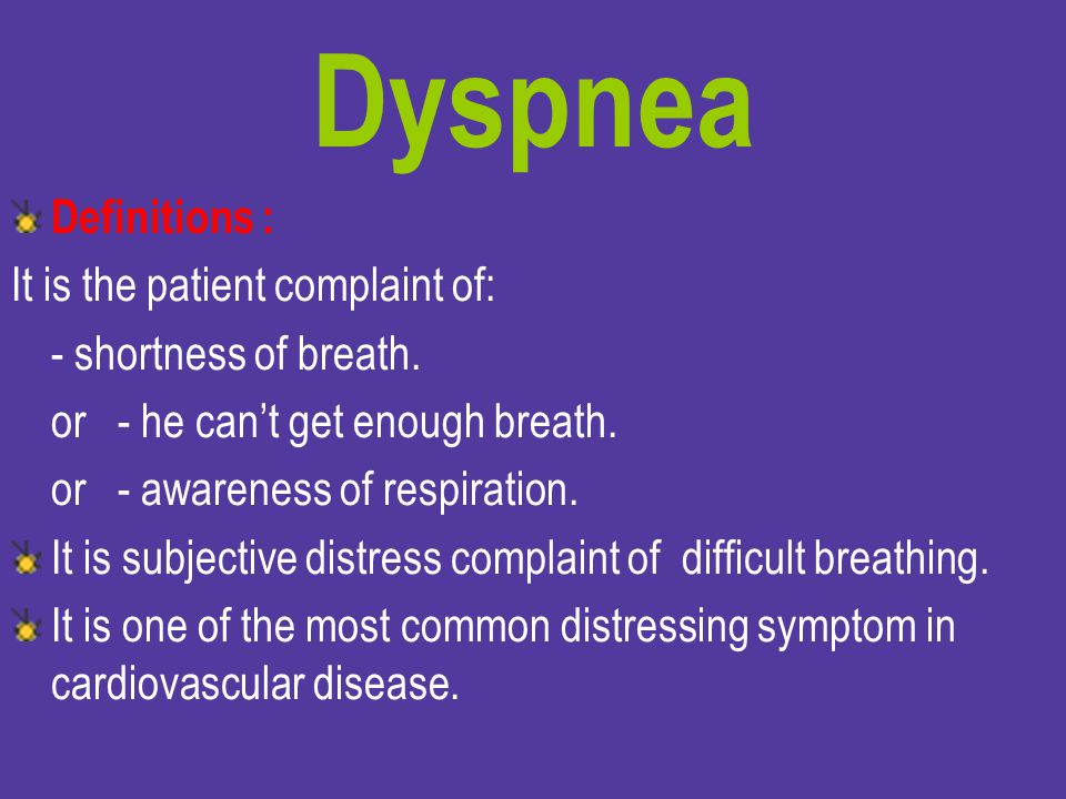 Dyspnea Definitions : It is the patient complaint of: