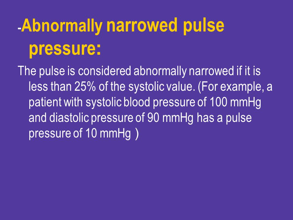 -Abnormally narrowed pulse pressure: