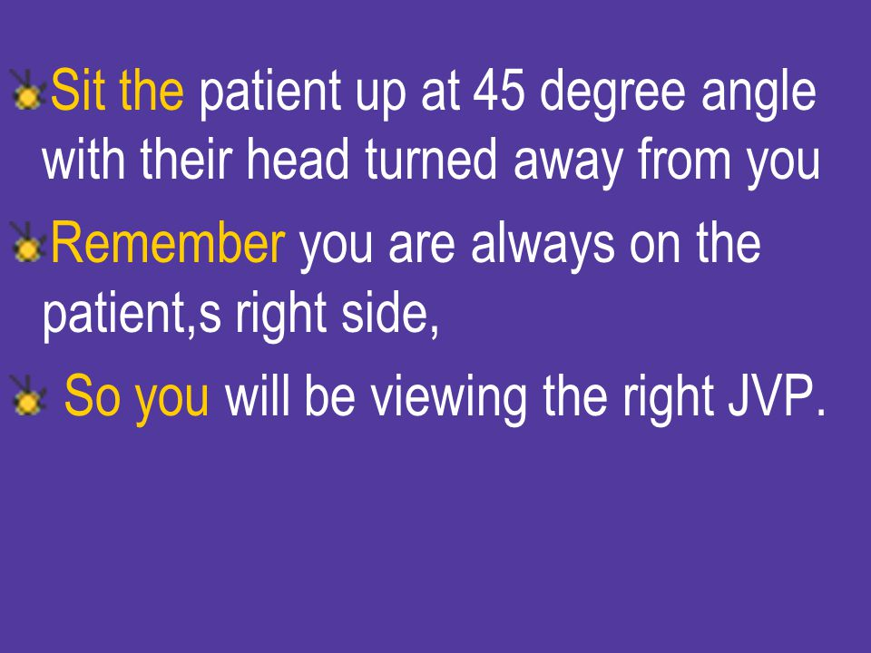 Sit the patient up at 45 degree angle with their head turned away from you