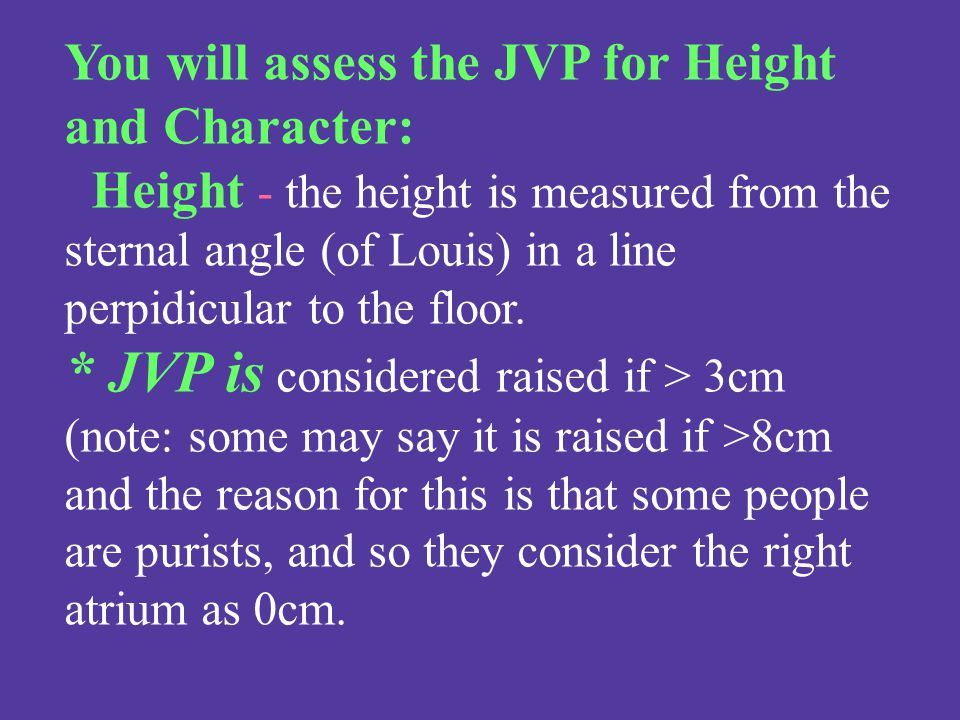 You will assess the JVP for Height and Character: