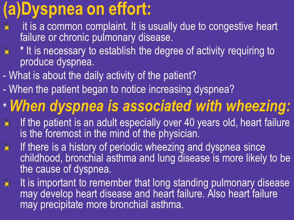 Dyspnea on effort: it is a common complaint. It is usually due to congestive heart failure or chronic pulmonary disease.