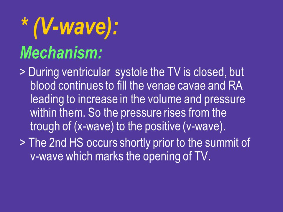* (V-wave): Mechanism: