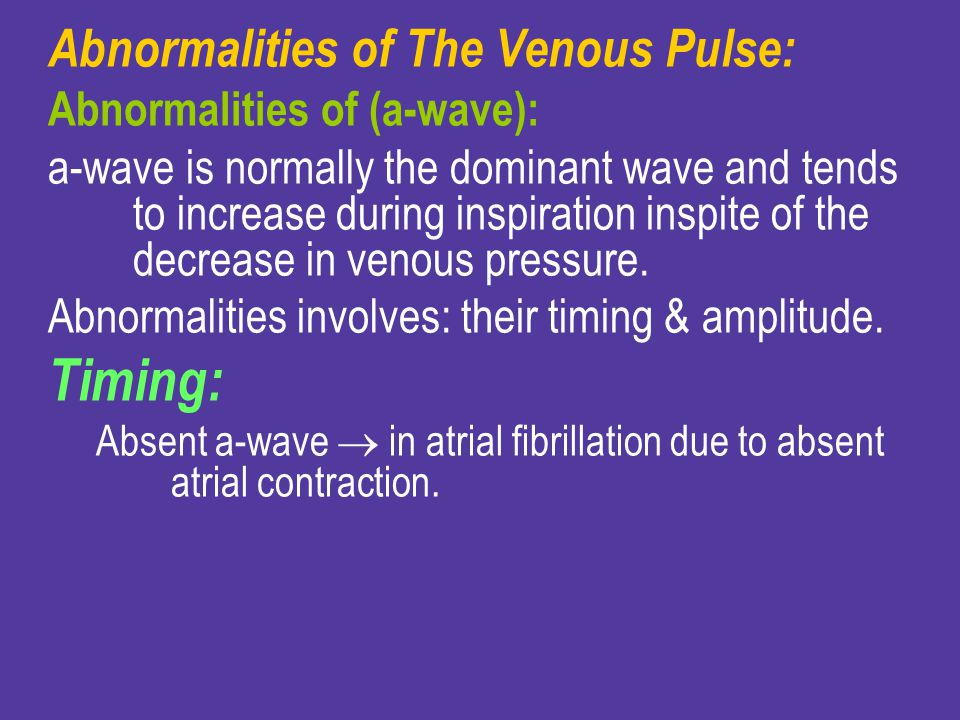 Timing: Abnormalities of The Venous Pulse: Abnormalities of (a-wave):
