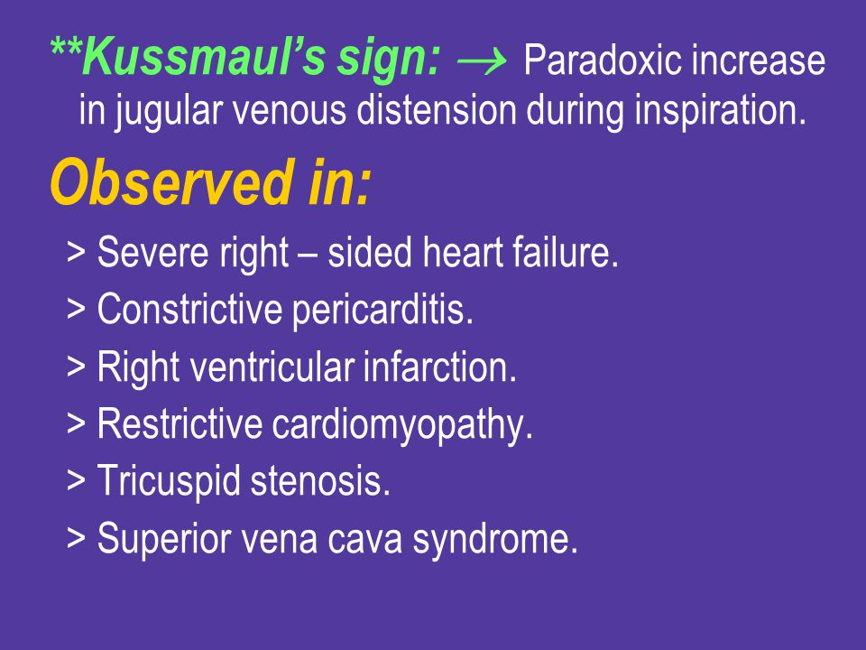 **Kussmaul's sign:  Paradoxic increase in jugular venous distension during inspiration.