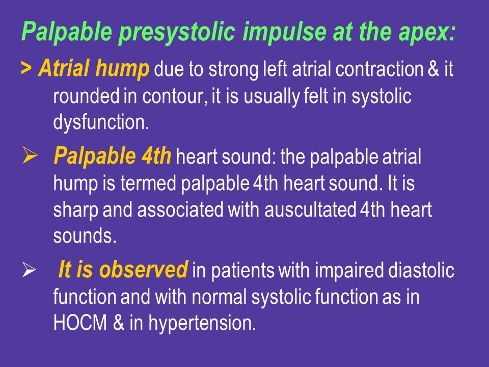 Palpable presystolic impulse at the apex:
