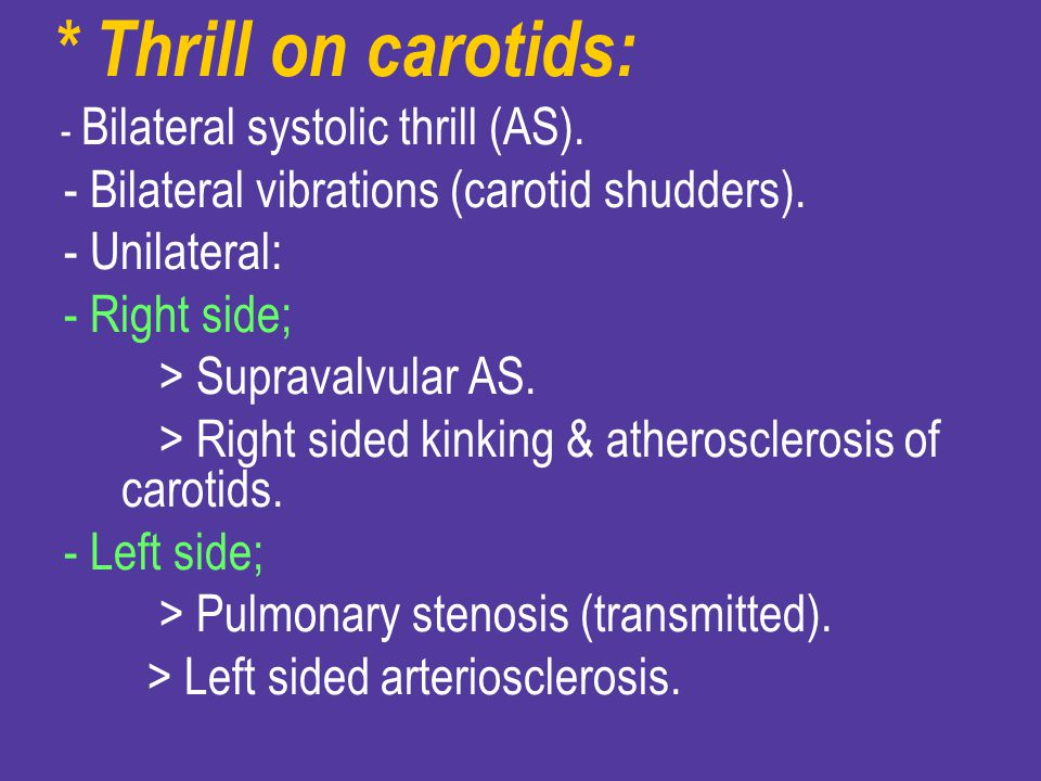* Thrill on carotids: - Bilateral vibrations (carotid shudders).