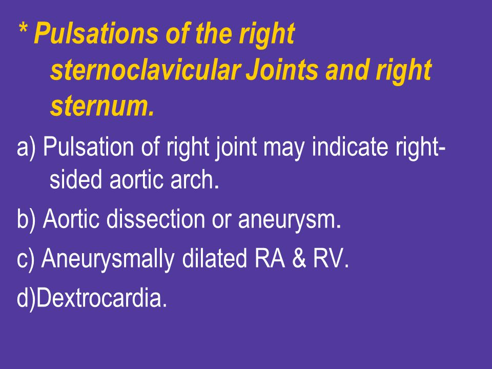 * Pulsations of the right sternoclavicular Joints and right sternum.