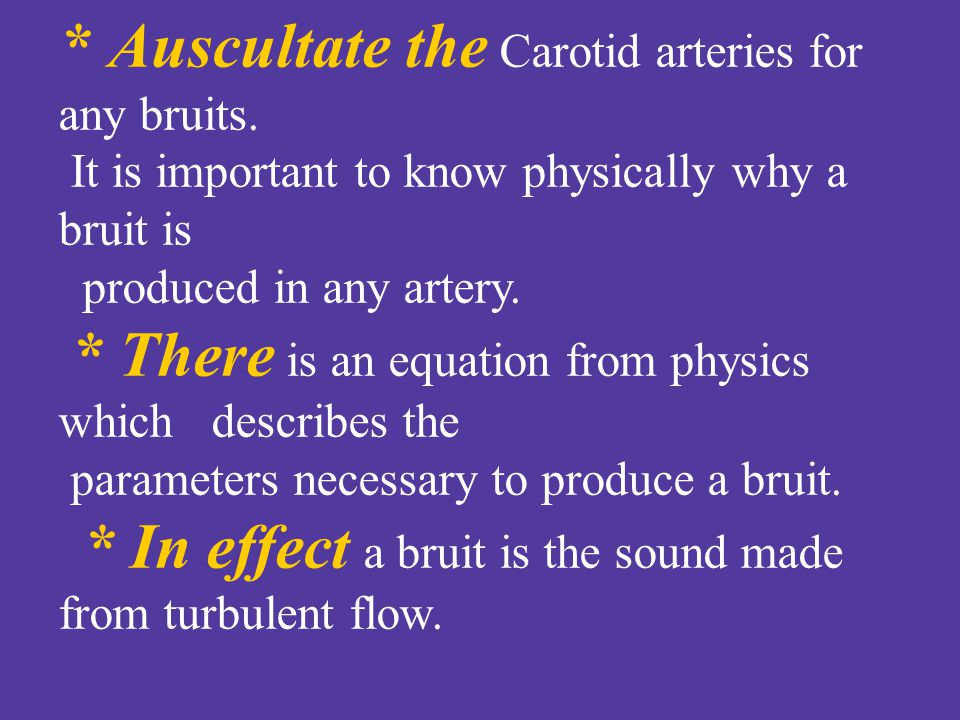 * Auscultate the Carotid arteries for any bruits.