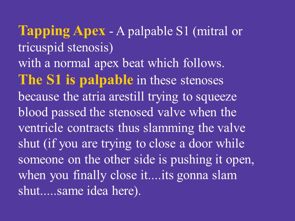 Tapping Apex - A palpable S1 (mitral or tricuspid stenosis)