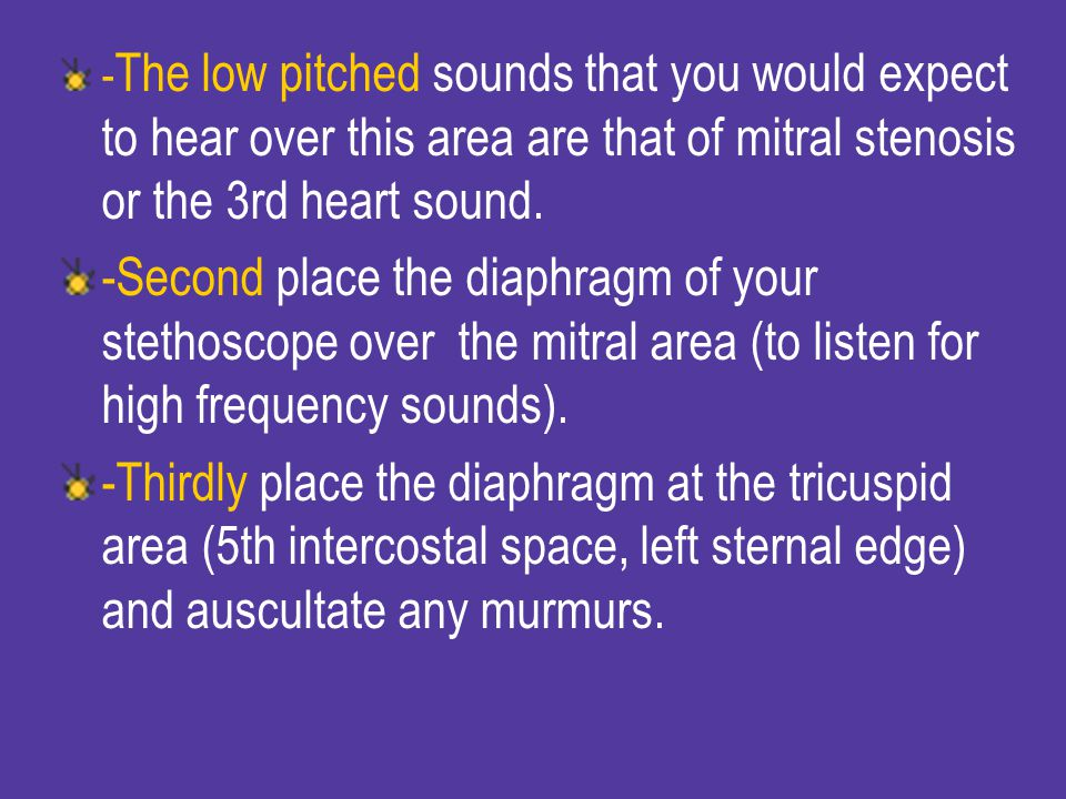 -The low pitched sounds that you would expect to hear over this area are that of mitral stenosis or the 3rd heart sound.