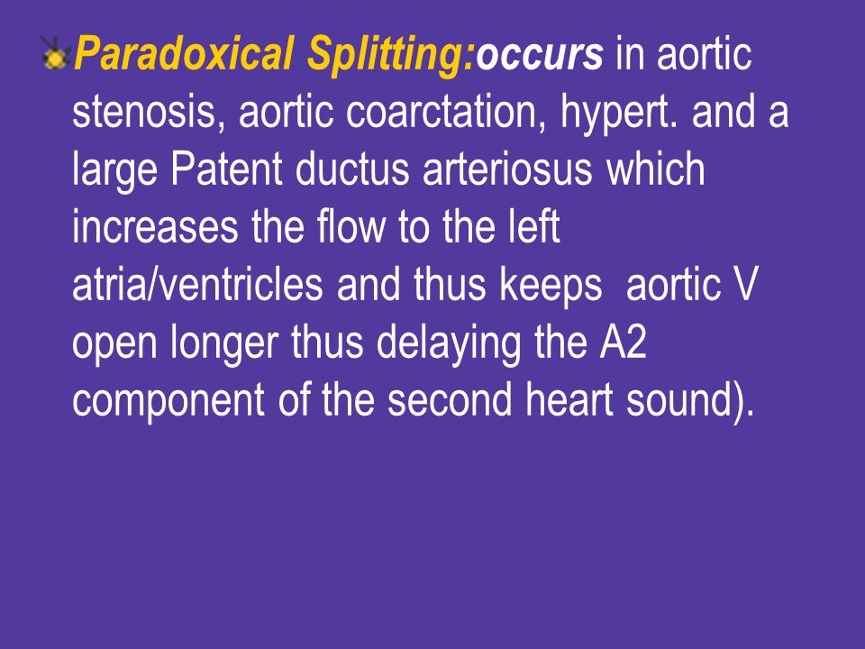 Paradoxical Splitting:occurs in aortic stenosis, aortic coarctation, hypert.