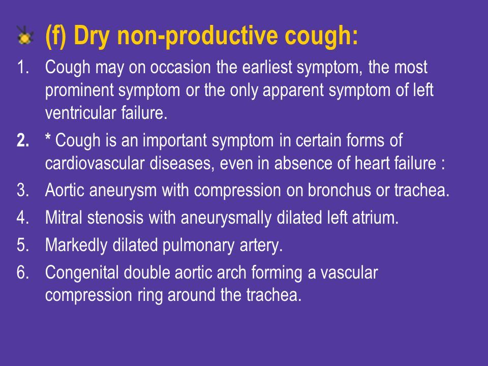 (f) Dry non-productive cough: