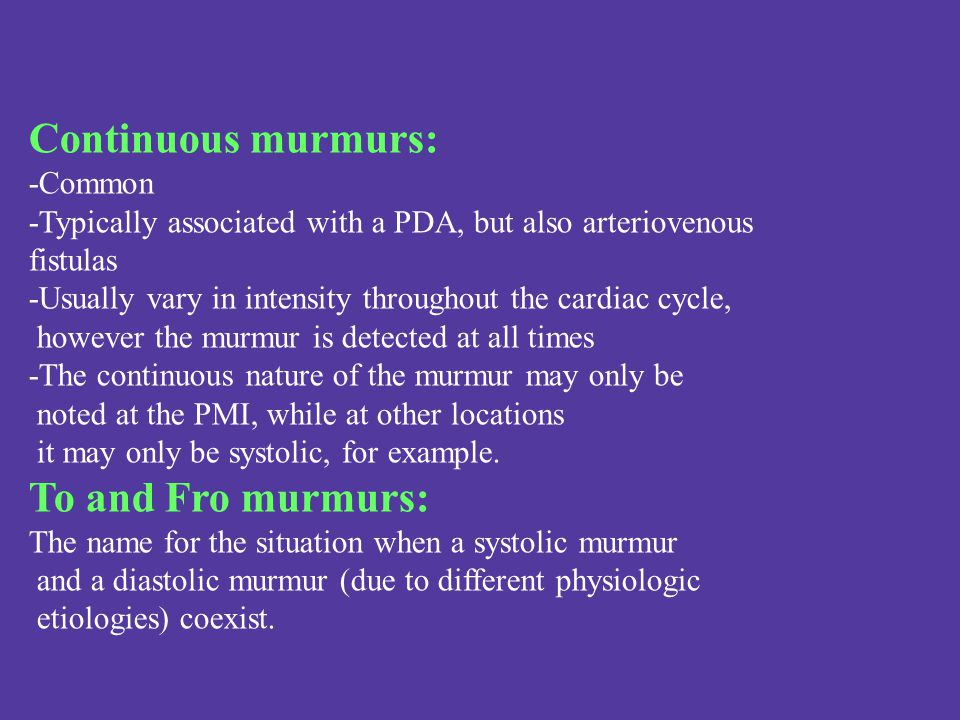 Continuous murmurs: To and Fro murmurs: -Common