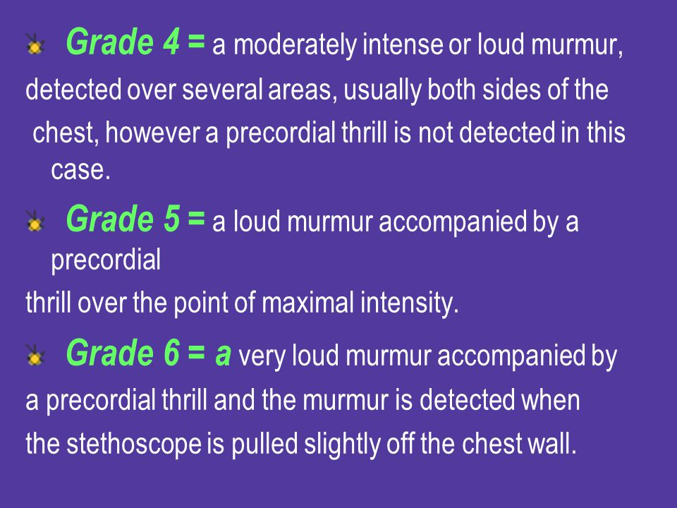 Grade 4 = a moderately intense or loud murmur,