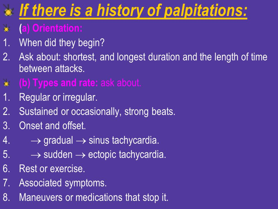 If there is a history of palpitations: