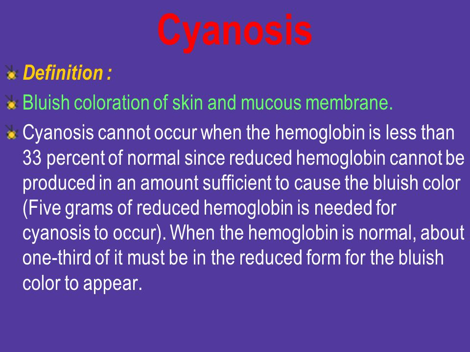 Cyanosis Definition : Bluish coloration of skin and mucous membrane.